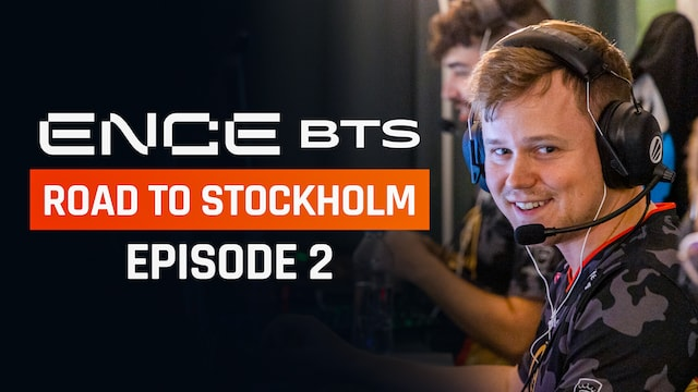 ENCE Behind the Scenes: Road to Stockholm - Episode 2